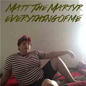 Matt The Martyr - Everything Of Me download